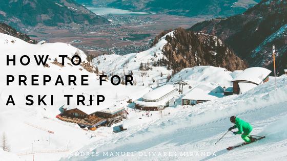how to prepare for a ski trip Andres Manuel Olivares Miranda